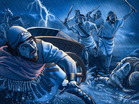 At that moment the Lord sent a huge storm with torrential rain, hail, lightening and thunder. The river flooded and Sisera's heavy chariots got stuck in the mud. Sisera's men panicked and were all overcome by Barak and his men. Sisera jumped out of his chariot and fled on foot. – Slide 5