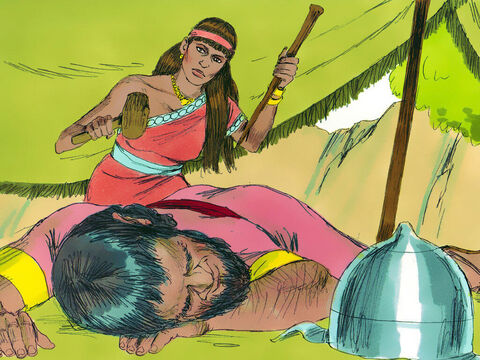 But when Sisera fell asleep from exhaustion, Jael quietly crept up to him with a hammer and tent peg in her hand. She drove the tent peg through the side of his head (temple) and killed him. – Slide 17