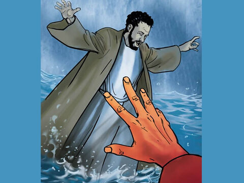 But when Peter saw the strong wind and the waves, he was terrified and began to sink. 'Save me, Lord!' he shouted. – Slide 9
