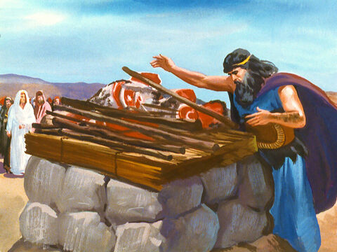 He put the wood in place and laid the sacrifice on the altar. – Slide 34