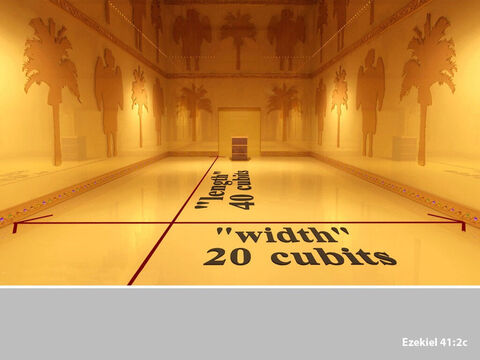 The Holy Place was 40 cubits long and 20 cubits wide. – Slide 4