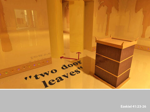 Both the Holy Place and the Most Holy Place had double doors.  Each door had two hinged leaves. – Slide 21