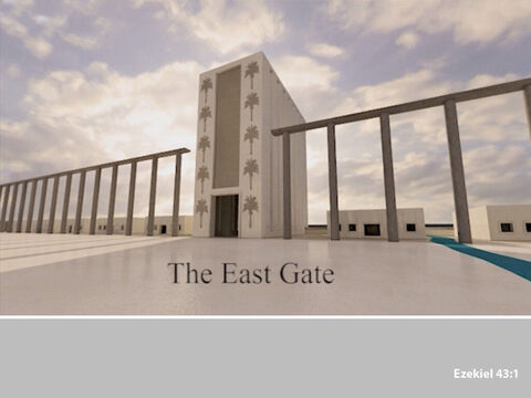 In Ezekiel's vision the 'man' brought him to the East gate. – Slide 1