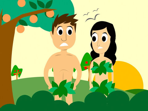 As soon as they had eaten the forbidden fruit, they knew about good and bad things. They felt ashamed and sewed fig leaves together to cover themselves as they were naked. – Slide 7