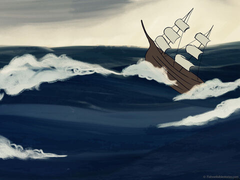 God sent a great wind that stirred up the sea. <br/>The big waves knocked the ship so violently! – Slide 12
