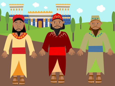 There were once some men called Hananiah, Mishael and Azariah. They were Jews living in Babylon. The King of Babylon changed their names to Meshach, Shadrach and Abednego. They loved God very much and they were best friends. – Slide 1