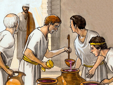 Then the head steward tasted the water that had been turned to wine, not knowing where it came from (though the servants who had drawn the water knew), He called the bridegroom. – Slide 8
