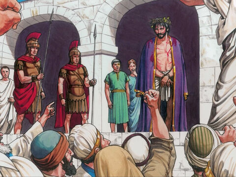 When the Chief Priests and their officers saw Him they shouted out, 'Crucify Him! Crucify Him!' – Slide 3