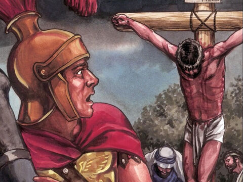 Now when the Centurion who stood in front of Him saw how He died, he said, 'Truly, this man was God's Son.' – Slide 9