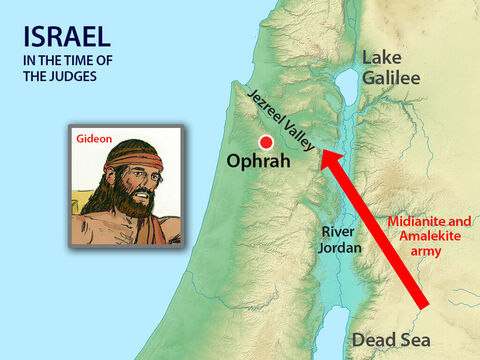 Soon afterward the armies of Midian, Amalek, and the people of the east formed an alliance against Israel and crossed the Jordan, camping in the valley of Jezreel. – Slide 12