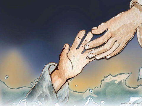 Immediately, Jesus reached out and pulled him up out of the water. – Slide 14