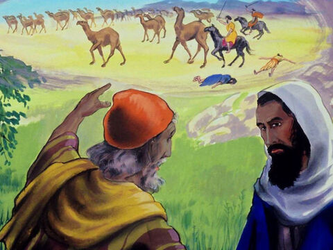 Then a third messenger came to Job saying; 'Attackers stole your camels, killed your servants. I alone have escaped to tell you.' – Slide 17