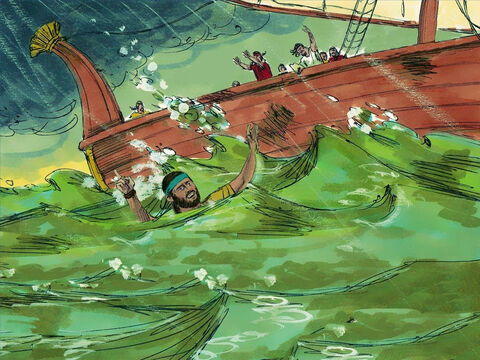 The sailors didn't want to throw Jonah overboard but the storm continued and it was their only hope of survival. They took Jonah and threw him over the side of the boat into the deep sea. – Slide 8