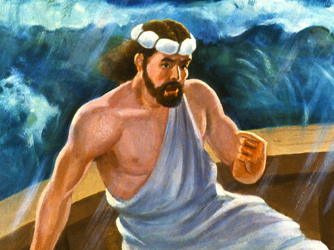 Jonah confessed to them what he had done and begged them to throw him overboard before they were all lost. – Slide 22