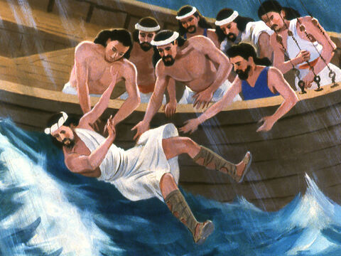 The sailors took hold of Jonah and threw his overboard. Immediately the storm stopped. – Slide 23