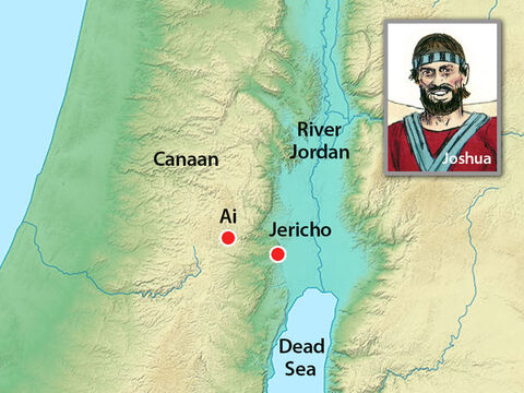 Joshua sent men to spy out the next town they needed to capture. It was a town west of Jericho called Ai. – Slide 2