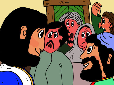Now many were angry with Jesus! <br/>'Why does Jesus want to go home to that wretched man Zacchaeus?'<br/>'Yes, to the home of that cheating friend of the Romans!' – Slide 30