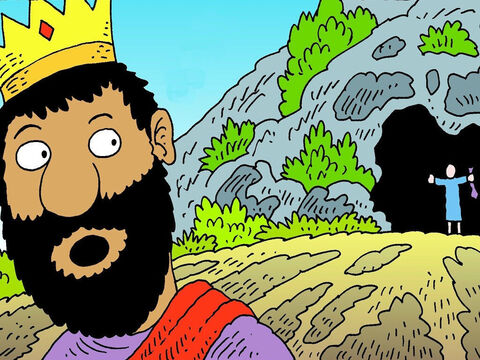 When the King left the cave David shouted, 'King Saul, I could have killed you, while you were sleeping, but I only cut your coat. See how close I was.' – Slide 7