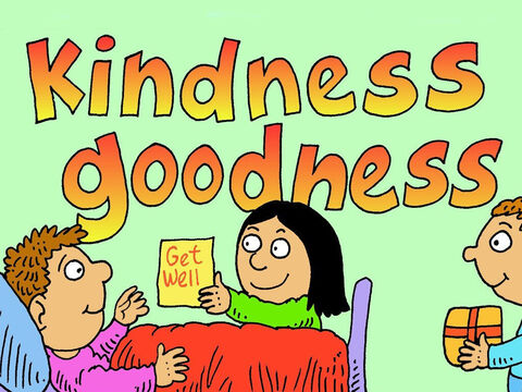 The more we get to know Jesus the more kindness and goodness we have. While others around us often don't care, they should see the fruit of God's KINDNESS and GOODNESS in us. – Slide 6
