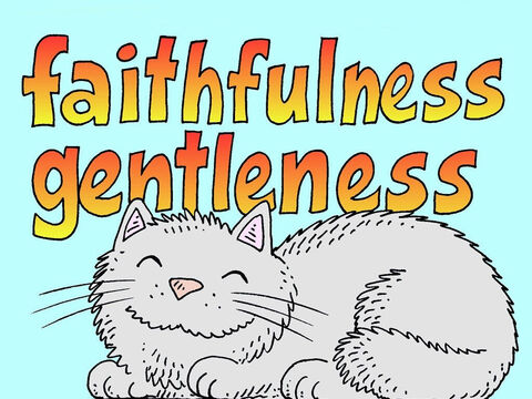 The more we get to know Jesus the more reliable and gentle we are. While others around us can be unreliable and harsh, they should see the fruit of God's FAITHFULNESS and GENTLENESS in us. – Slide 7