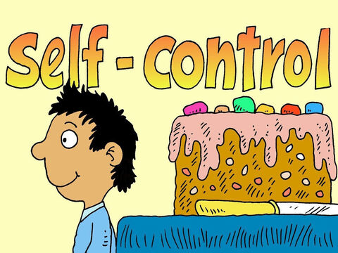 The more we get to know Jesus the more self-control we have. While others around us can be selfish and greedy, they should see the fruit of God's SELF CONTROL in us. – Slide 8