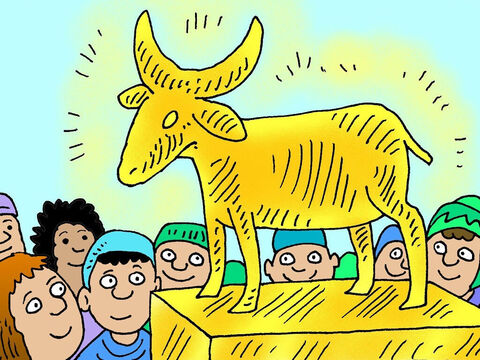 Aaron told the people to bring their gold earrings to make into a god. He melted the gold in a very hot fire and made a statue of a calf out of gold. – Slide 5