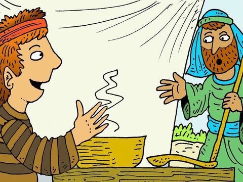 One day Esau came home from hunting feeling so hungry that he was nearly fainting. 'Give me some of your red lentil soup,' he said, 'before I die of hunger.' – Slide 6