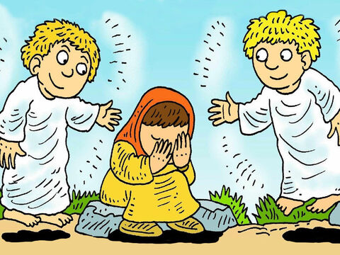 Mary stayed at the tomb crying. Two angels asked her, 'Why are you crying?' 'They have taken Jesus away,' she said, 'and I don't know where they have have put Him.' – Slide 4