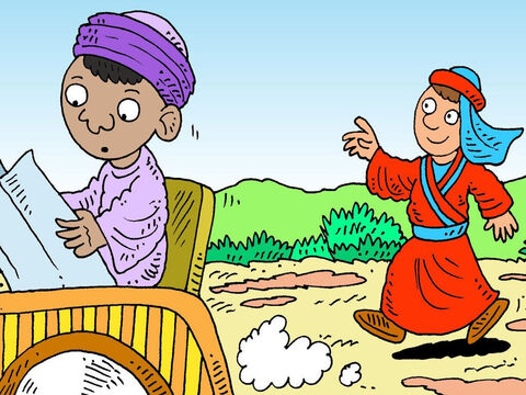 Soon a very important man, from the country of Ethiopia, came past in his chariot. He was the boss of the Queen of Ethiopia's treasure and he was reading the words of Isaiah, from the Bible – Slide 5