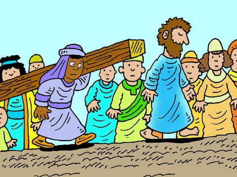 They led Him away to be crucified. Jesus was too weak to carry His cross, so the soldiers grabbed a man called Simon, from Cyrene in Africa, to carry it behind Him. – Slide 10