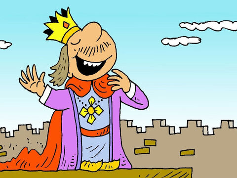 (Nebuchadnezzar was King of the great Babylonian Empire). 'I made myself great! I am great and I don't need God in my life at all,' he thought. – Slide 1