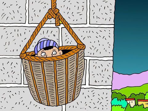 They put Saul in a basket and very quietly lowered him down on a rope. He landed safely outside the city and they quickly pulled up the empty basket. – Slide 6
