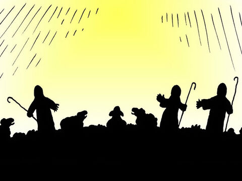 Suddenly, the whole sky was filled with a very bright light and the Glory of God shone all around them. The shepherds were very frightened. – Slide 3