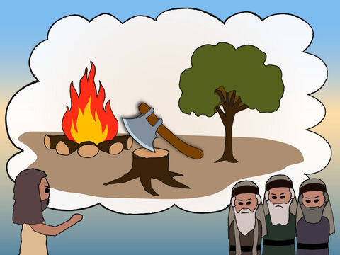 'Every tree that has bad fruit is chopped down. And God has to punish those who do bad things. – Slide 11