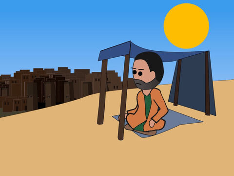 So Jonah went out and sat sulking on the east side of the city. He made a leafy shelter to shade him as he sat watching and hoping that God would still destroy the city. – Slide 31