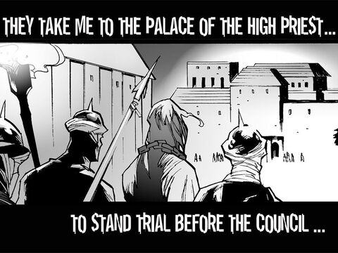 Jesus Before the Sanhedrin (Matthew 26:57-65). <br/>They take me to the palace of the High Priest to stand trial before the Council. – Slide 8