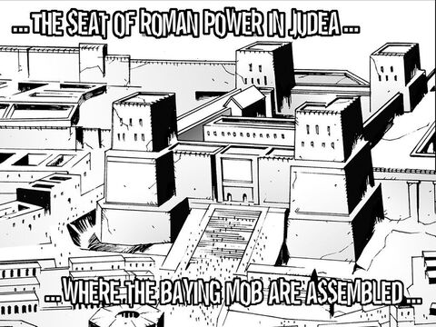 … the seat of Roman power in Judea where the baying mob are assembled … – Slide 20