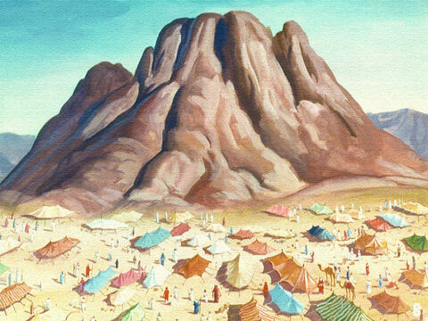 So at the Lord's bidding, the Israelites made camp at a broad plain at the foot of Mount Sinai. – Slide 6