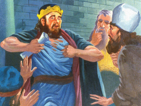 But the moment the strangers had left the throne room, the king tore his clothes to show how upset he was, and he wailed and he moaned, and he cried out: – Slide 25