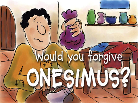 Would you have forgiven Onesimus? – Slide 43