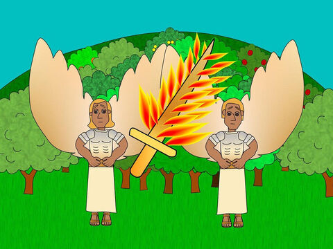 God placed angels at the entrance to the garden of Eden and a flaming sword which flashed backwards and forwards to guard the way to the tree of life. – Slide 14