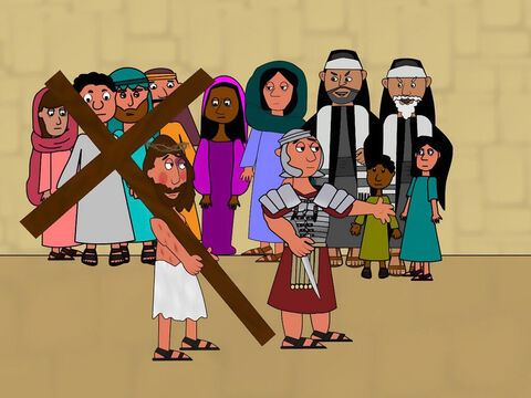 Then the soldiers took Jesus and made him carry his own cross through the streets of Jerusalem. Many people watched Him including some women who were His friends. They were all crying. – Slide 8