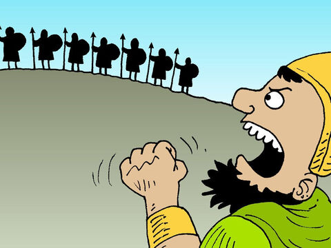 In the meantime Goliath the Philistine paced back and forth, his shield bearer in front of him, taunting the Israelite army. – Slide 13