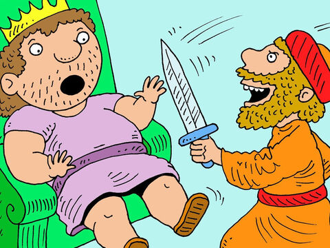 Suddenly Ehud pulled the sword out from his right side. ' I have a message for you!' he announced. 'A message from God.' – Slide 13