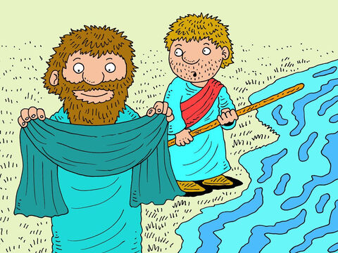 They stood beside the river for a while. Elisha looked at the deep, flowing water and wondered what Elijah was going to do. Were they going to have to swim across? But Elijah had no worries. He knew what he was about to do. He slipped his mantle off his shoulders … – Slide 7