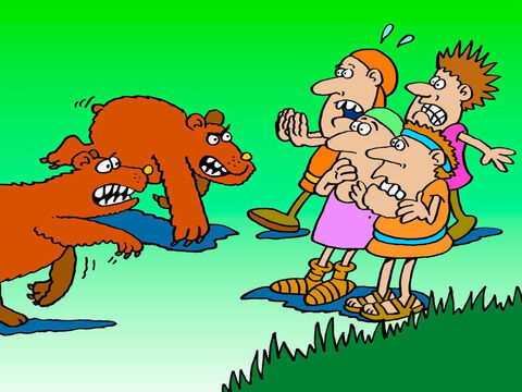 Elisha turned towards these young people laughing at God and threatening him, then said, 'May the Lord defend me, and judge you!' At that moment two big bears came running from the woods. – Slide 7