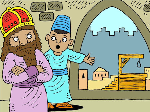 One of the servants approached the king. 'Your majesty,' he said, 'Haman built a gallows and wanted to hang your friend Mordecai on it.' – Slide 13