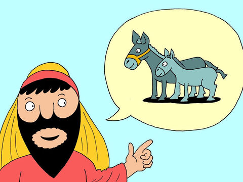 'Go to the village ahead of you,' Jesus told His disciples, 'and at once you will find a donkey tied there. The donkey will have her colt beside her. Untie the donkey and bring it to me.' – Slide 2