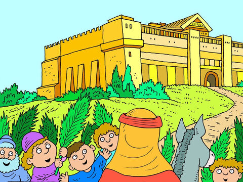 Jesus rode right through the gate and then on up the street, towards the huge and beautiful Jewish Temple. It was where many people came to worship God, to pray and to confess their sins. This was the heart of the whole Jewish nation, and Jesus also called it His Father's house. – Slide 11