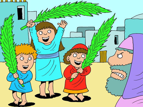 And one other thing that really annoyed the priests and leaders was the way the children loved Him. When Jesus had finished clearing the Temple, many children started to shout praises to Him. 'Hosanna to the Son of David!' they cried.<br/>'How dare they!' said the priests and leaders. – Slide 18